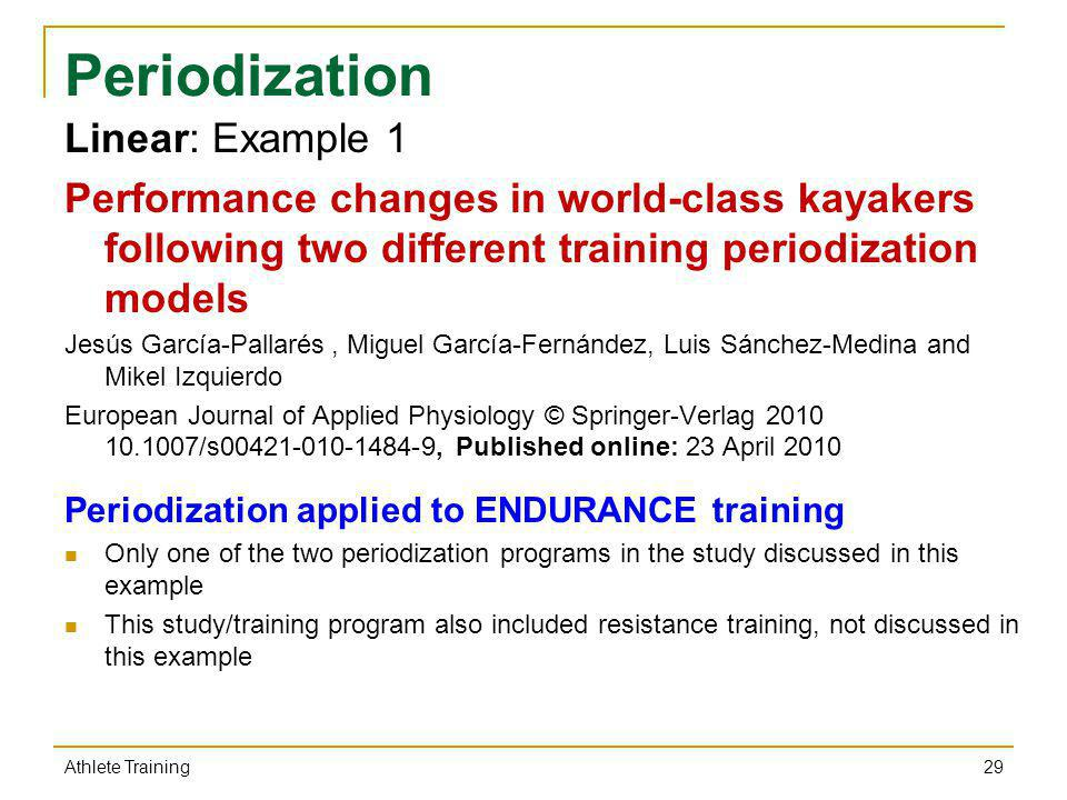 Periodization Linear: Example 1 Performance changes in world-class kayakers following two different training periodization models Jesús García-Pallaré