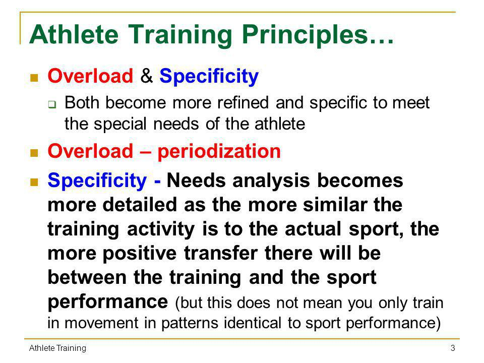 Athlete Training Principles… Overload & Specificity Both become more refined and specific to meet the special needs of the athlete Overload – periodiz