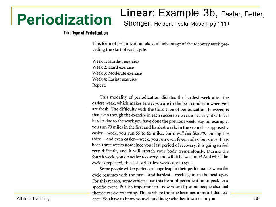 Periodization Linear: Example 3b, Faster, Better, Stronger, Heiden, Testa, Musolf, pg 111+ 38 Athlete Training