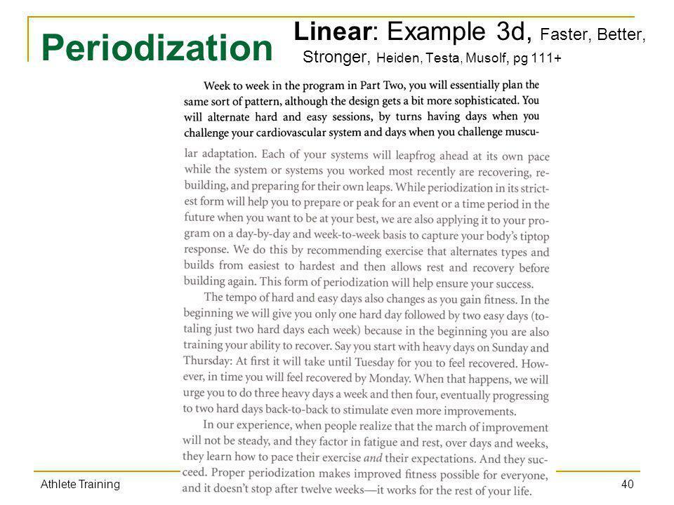 Periodization Linear: Example 3d, Faster, Better, Stronger, Heiden, Testa, Musolf, pg 111+ 40 Athlete Training