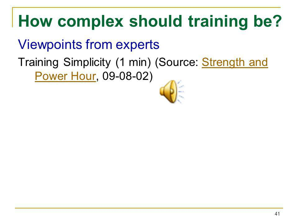 How complex should training be? Viewpoints from experts Training Simplicity (1 min) (Source: Strength and Power Hour, 09-08-02)Strength and Power Hour