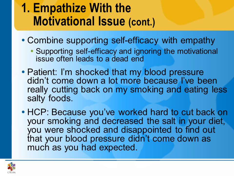 1.Empathize With the Motivational Issue (cont.) Combine supporting self-efficacy with empathy Supporting self-efficacy and ignoring the motivational i