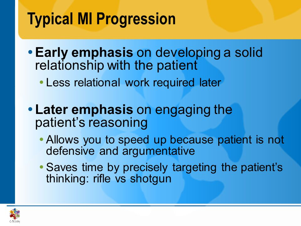 Typical MI Progression Early emphasis on developing a solid relationship with the patient Less relational work required later Later emphasis on engagi