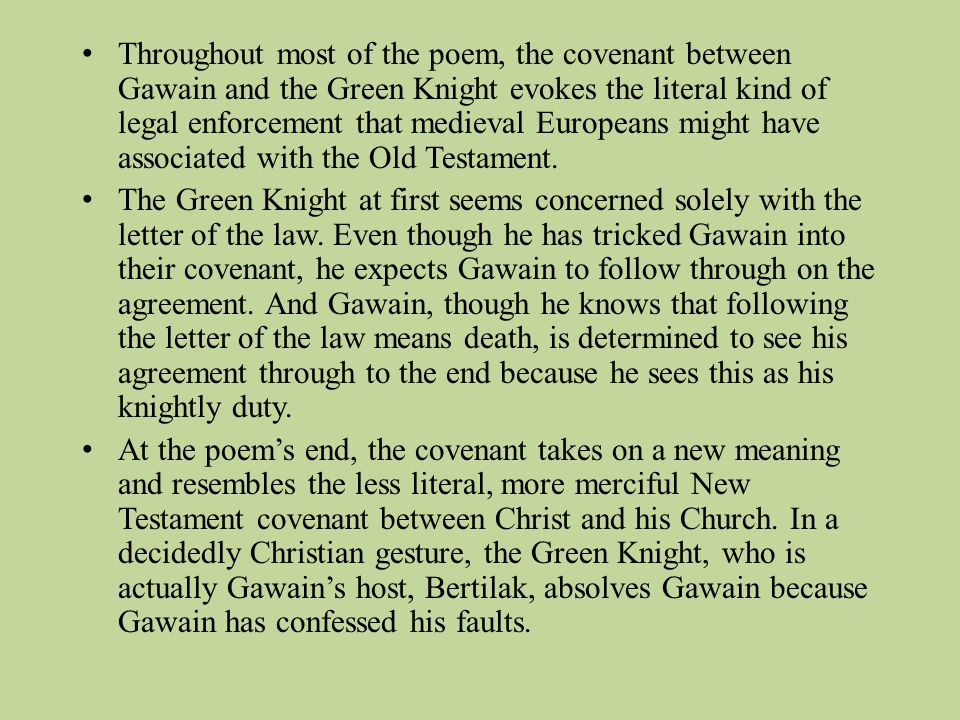 Throughout most of the poem, the covenant between Gawain and the Green Knight evokes the literal kind of legal enforcement that medieval Europeans mig