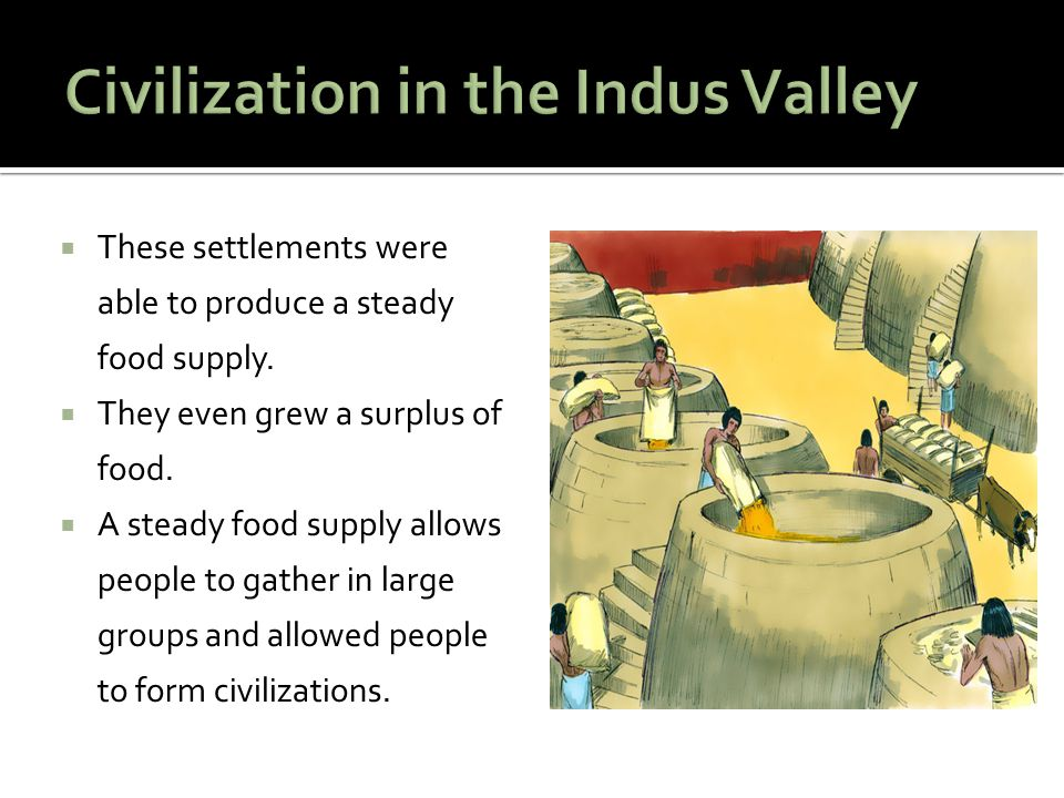 These settlements were able to produce a steady food supply. They even grew a surplus of food. A steady food supply allows people to gather in large g