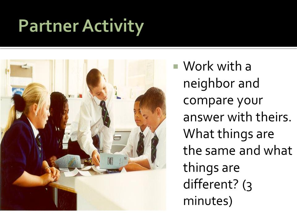 Work with a neighbor and compare your answer with theirs. What things are the same and what things are different? (3 minutes)