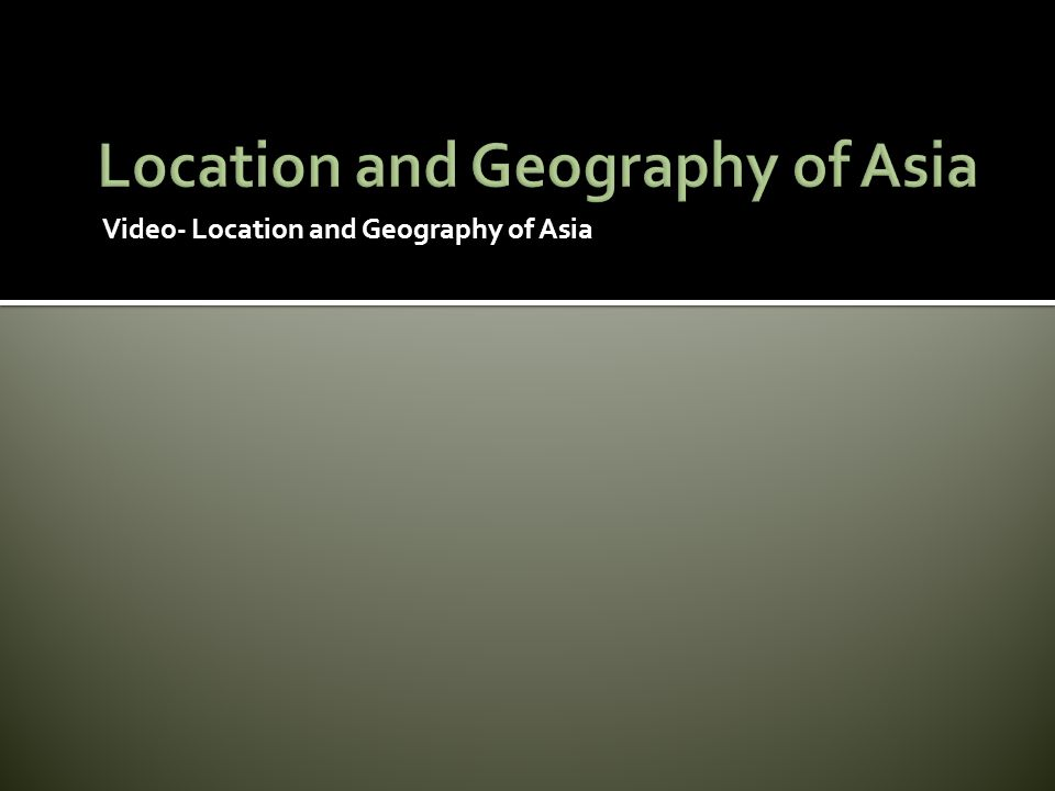 Video- Location and Geography of Asia