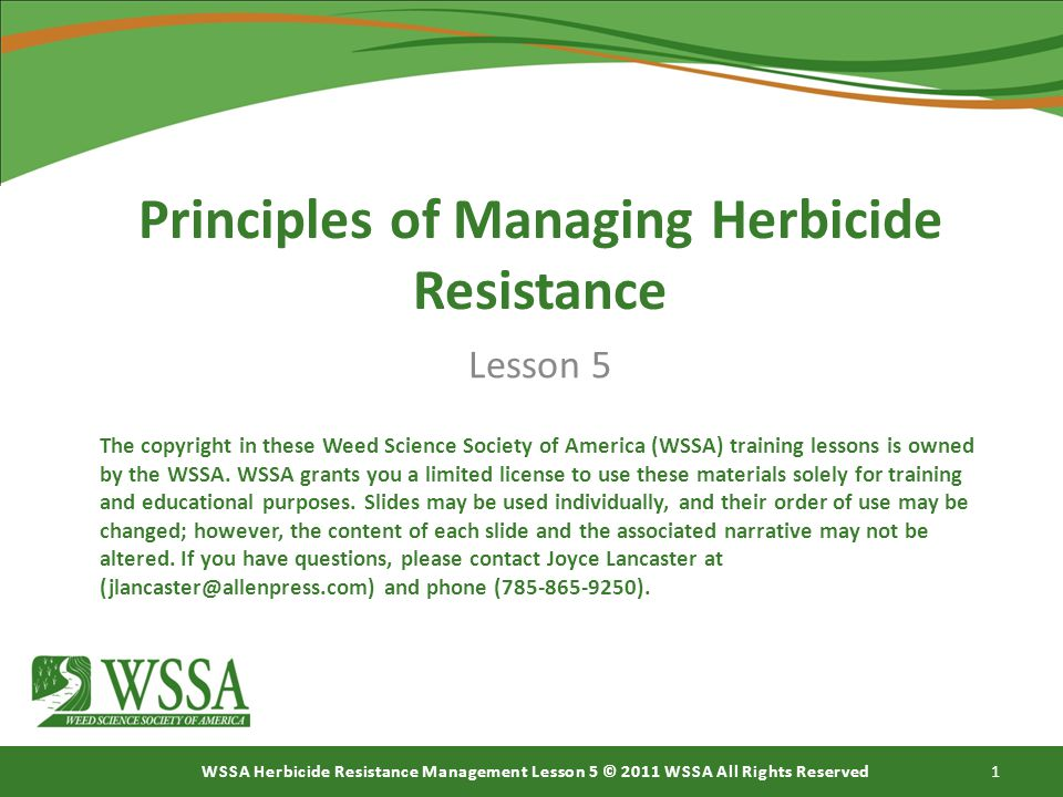 WSSA Herbicide Resistance Management Lesson 5 © 2011 WSSA All Rights Reserved 1 Principles of Managing Herbicide Resistance Lesson 5 The copyright in