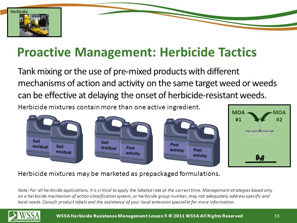 WSSA Herbicide Resistance Management Lesson 5 © 2011 WSSA All Rights Reserved 13 Tank mixing or the use of pre-mixed products with different mechanism