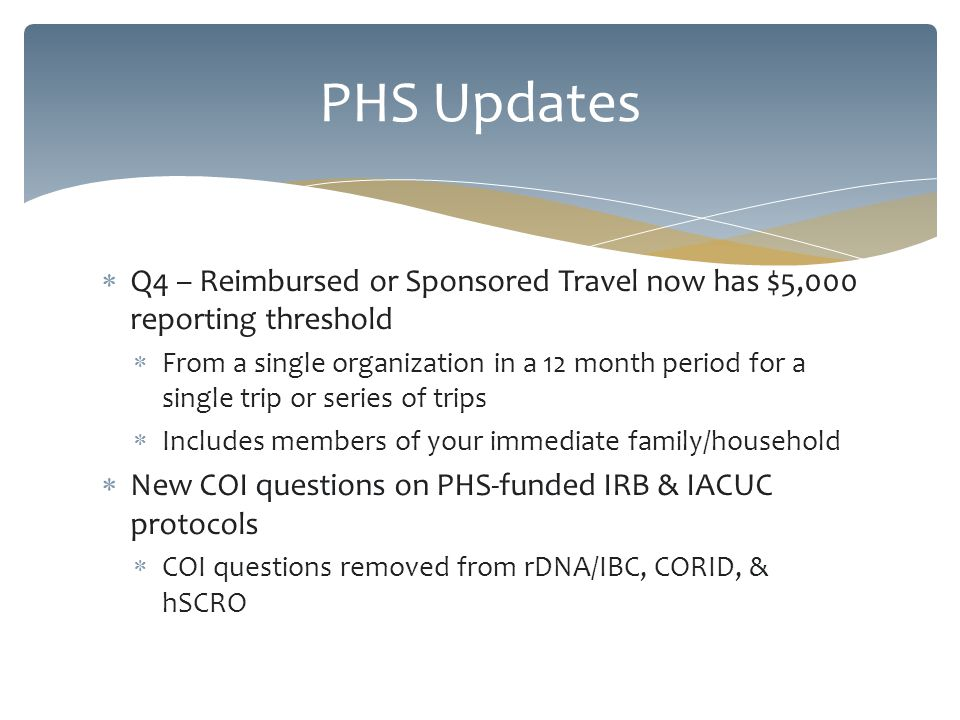 Q4 – Reimbursed or Sponsored Travel now has $5,000 reporting threshold From a single organization in a 12 month period for a single trip or series of