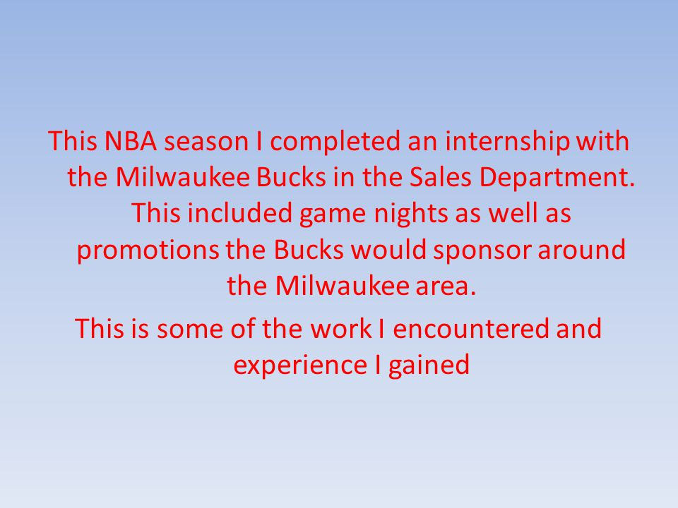 This NBA season I completed an internship with the Milwaukee Bucks in the Sales Department.