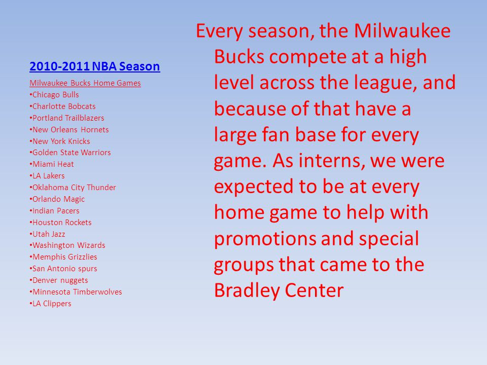 2010-2011 NBA Season Every season, the Milwaukee Bucks compete at a high level across the league, and because of that have a large fan base for every game.