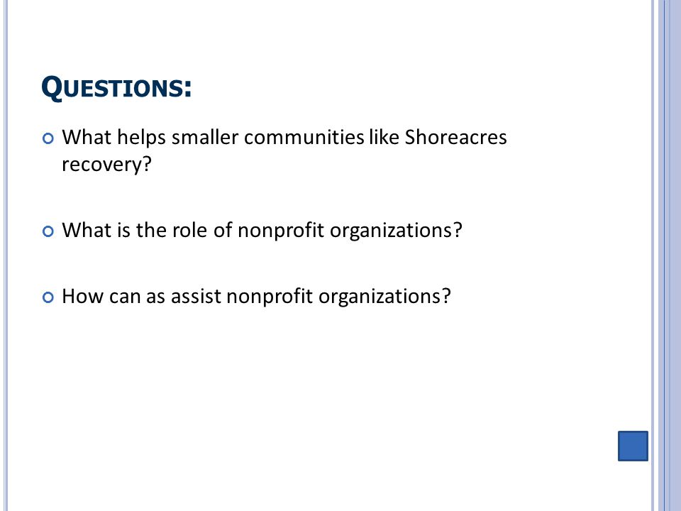 Q UESTIONS : What helps smaller communities like Shoreacres recovery? What is the role of nonprofit organizations? How can as assist nonprofit organiz
