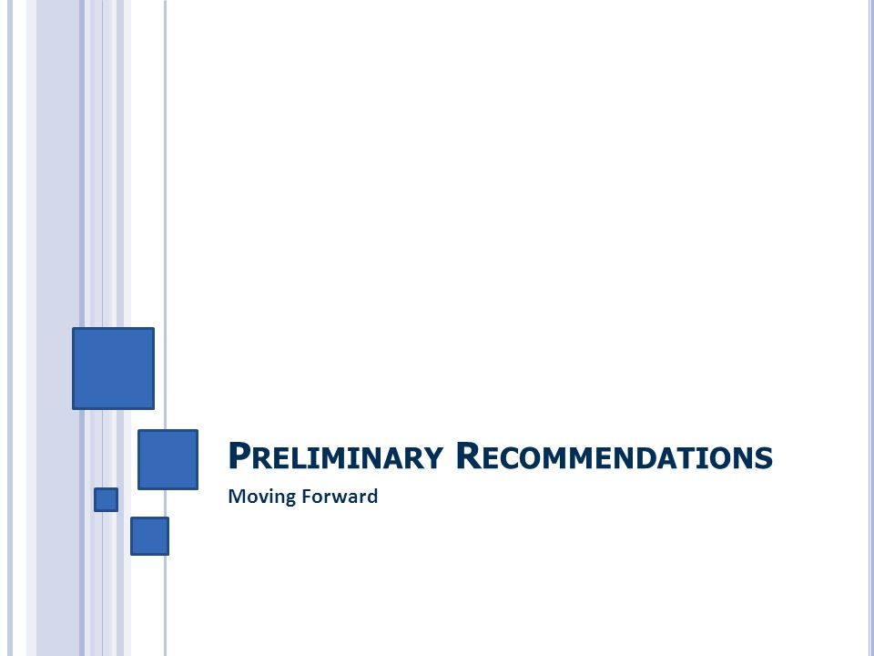 P RELIMINARY R ECOMMENDATIONS Moving Forward