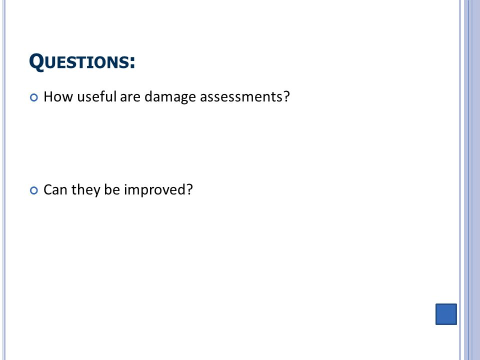 Q UESTIONS : How useful are damage assessments? Can they be improved?