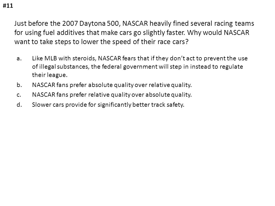 Just before the 2007 Daytona 500, NASCAR heavily fined several racing teams for using fuel additives that make cars go slightly faster. Why would NASC