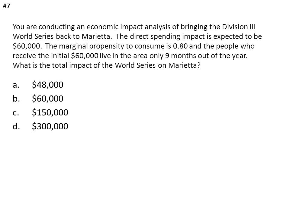 You are conducting an economic impact analysis of bringing the Division III World Series back to Marietta. The direct spending impact is expected to b