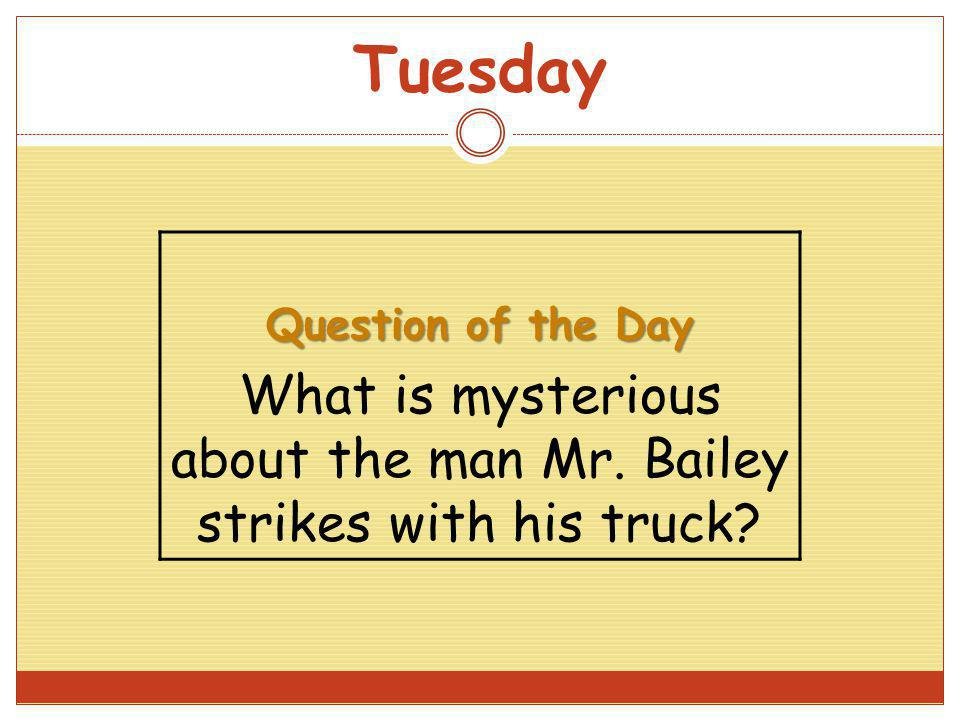 Tuesday Question of the Day What is mysterious about the man Mr. Bailey strikes with his truck?