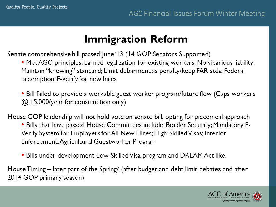 AGC Financial Issues Forum Winter Meeting Immigration Reform Senate comprehensive bill passed June 13 (14 GOP Senators Supported) Met AGC principles: