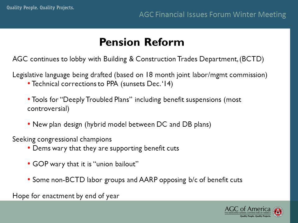 AGC Financial Issues Forum Winter Meeting AGC continues to lobby with Building & Construction Trades Department, (BCTD) Legislative language being drafted (based on 18 month joint labor/mgmt commission) Technical corrections to PPA (sunsets Dec.