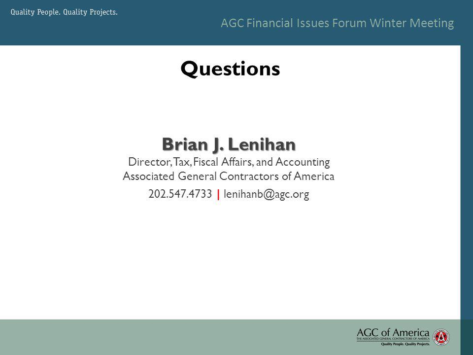 AGC Financial Issues Forum Winter Meeting Questions Brian J. Lenihan Director, Tax, Fiscal Affairs, and Accounting Associated General Contractors of A