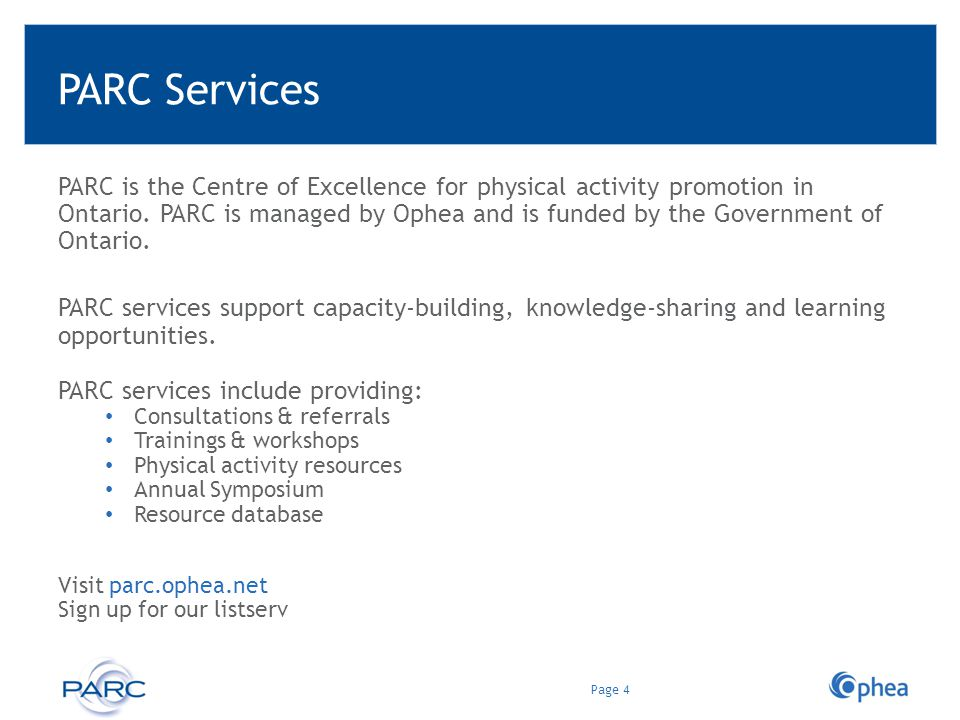 PARC Services PARC is the Centre of Excellence for physical activity promotion in Ontario. PARC is managed by Ophea and is funded by the Government of