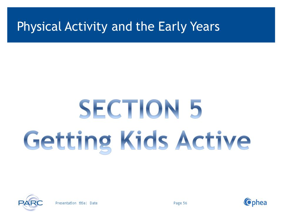 Physical Activity and the Early Years Page 56Presentation title| Date
