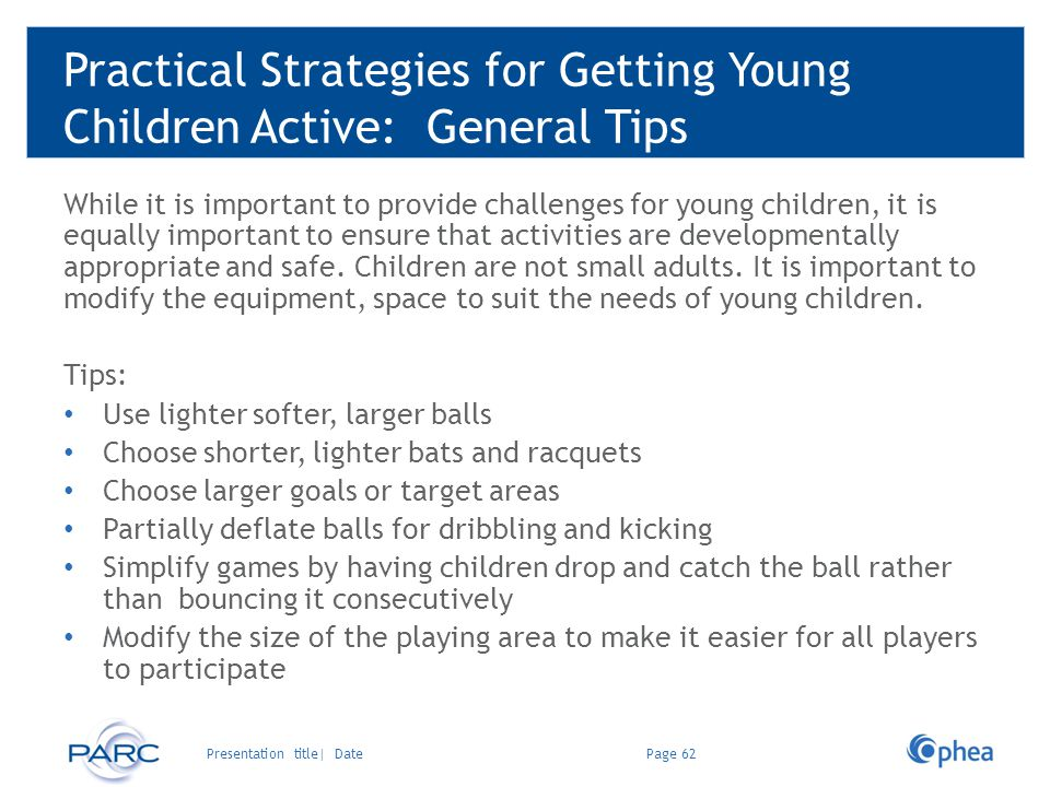 Practical Strategies for Getting Young Children Active: General Tips While it is important to provide challenges for young children, it is equally imp