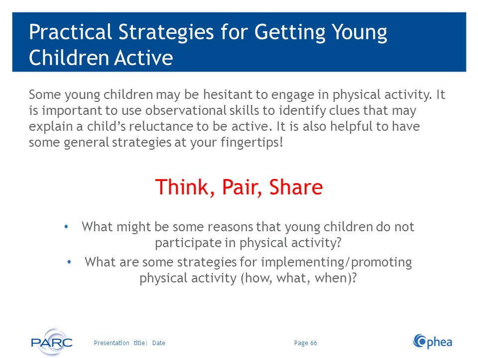 Practical Strategies for Getting Young Children Active Some young children may be hesitant to engage in physical activity. It is important to use obse