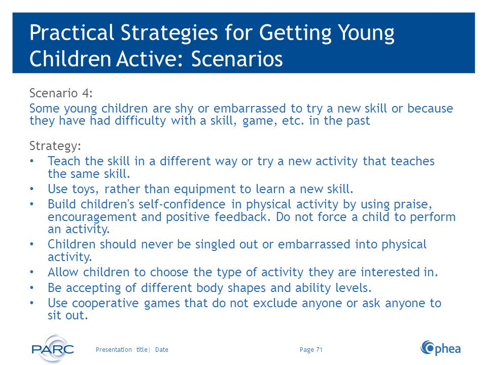Practical Strategies for Getting Young Children Active: Scenarios Scenario 4: Some young children are shy or embarrassed to try a new skill or because