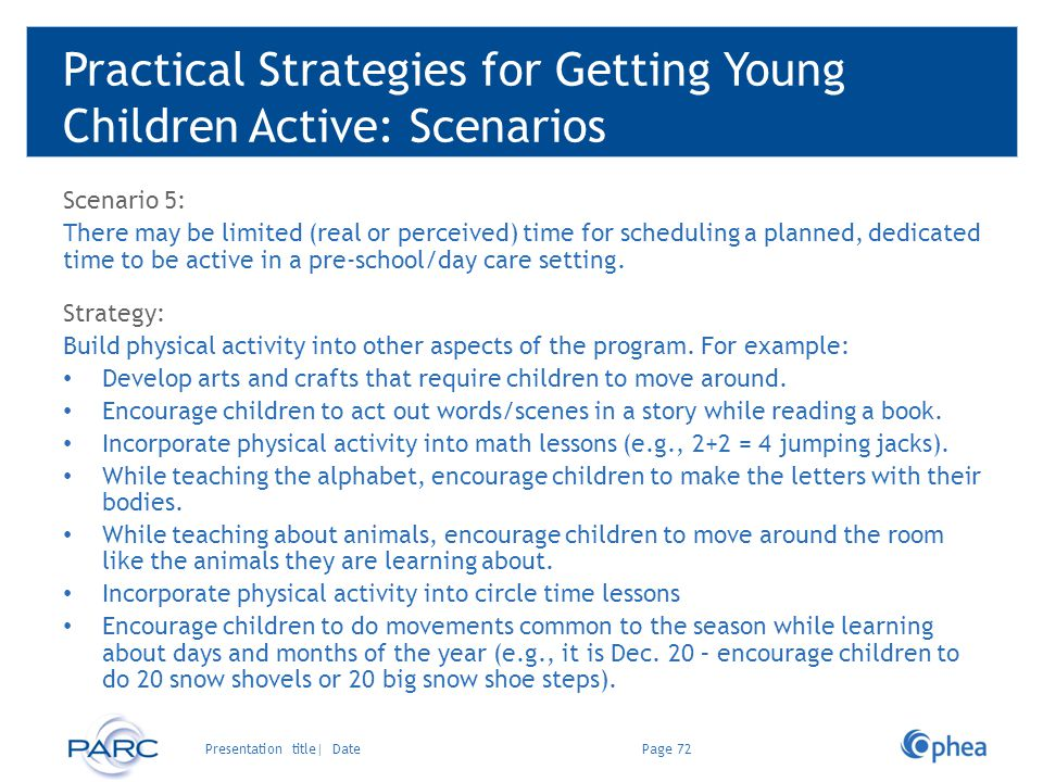 Practical Strategies for Getting Young Children Active: Scenarios Scenario 5: There may be limited (real or perceived) time for scheduling a planned,