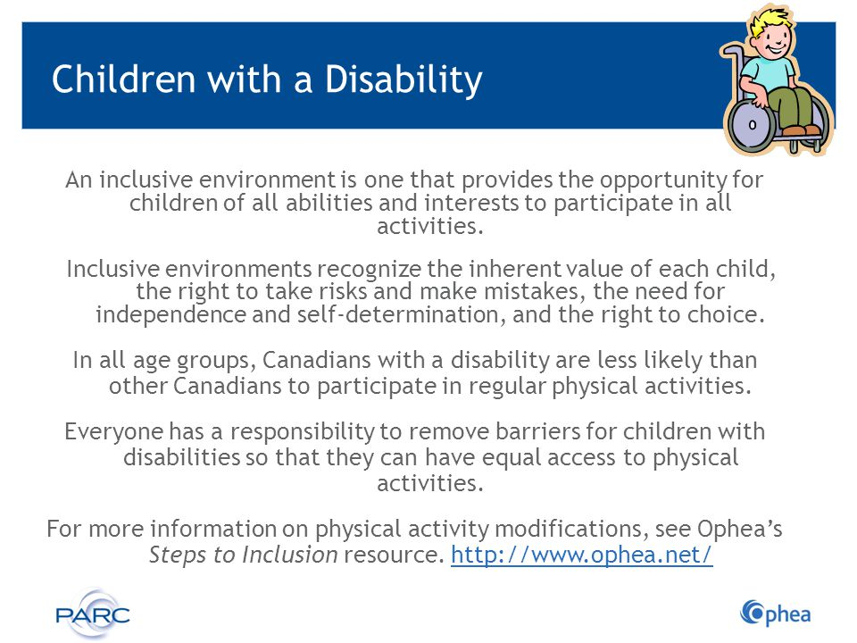 Children with a Disability An inclusive environment is one that provides the opportunity for children of all abilities and interests to participate in
