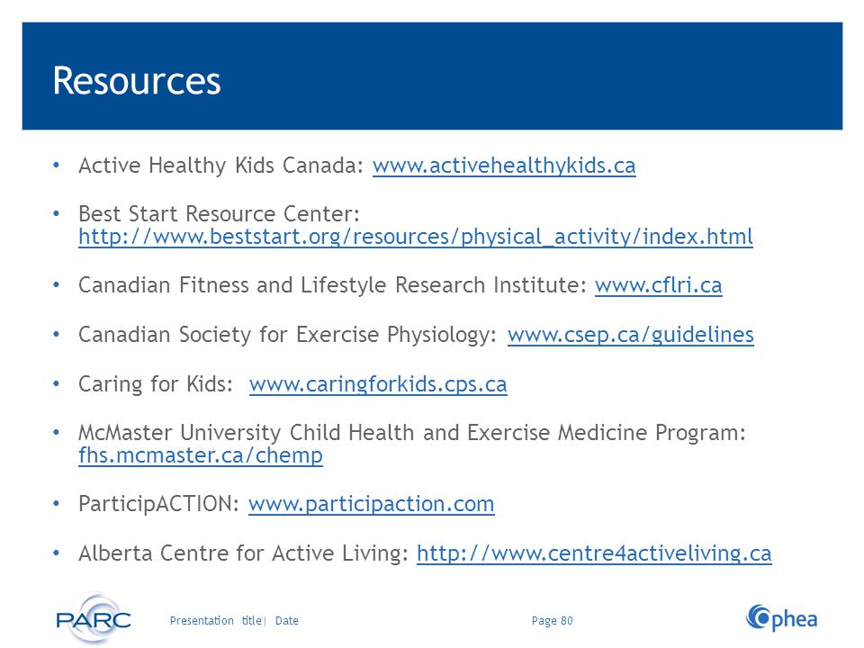 Resources Active Healthy Kids Canada: www.activehealthykids.cawww.activehealthykids.ca Best Start Resource Center: http://www.beststart.org/resources/