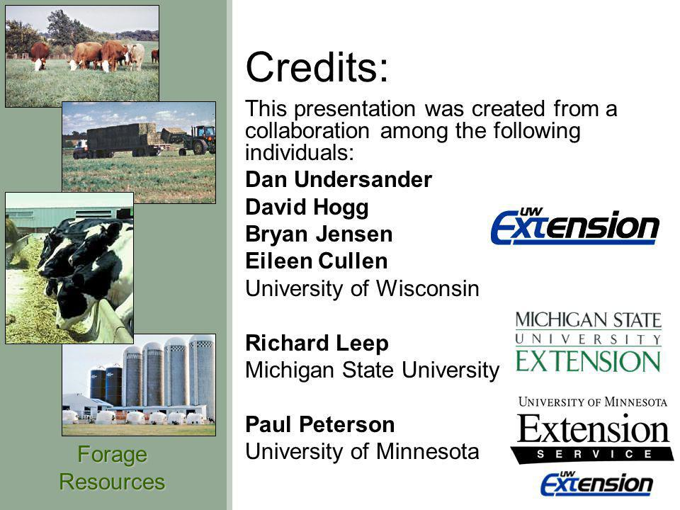 ForageResources Credits: This presentation was created from a collaboration among the following individuals: Dan Undersander David Hogg Bryan Jensen E