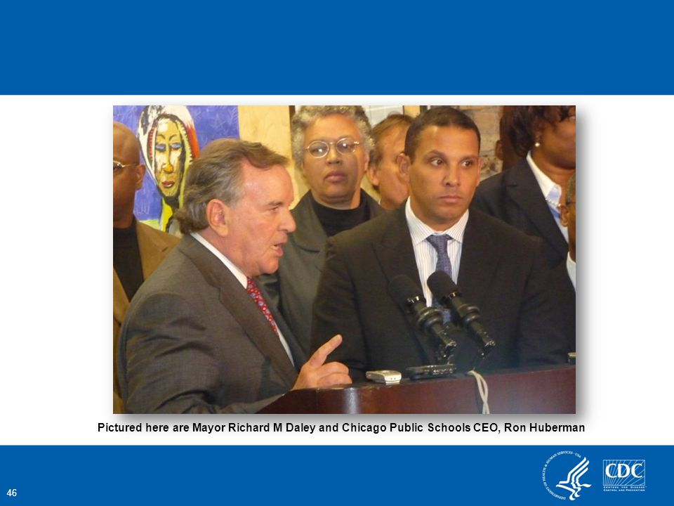 46 Pictured here are Mayor Richard M Daley and Chicago Public Schools CEO, Ron Huberman