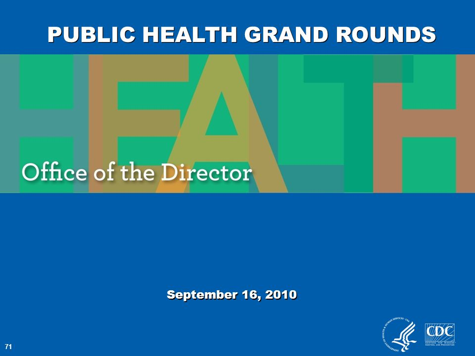71 PUBLIC HEALTH GRAND ROUNDS September 16, 2010