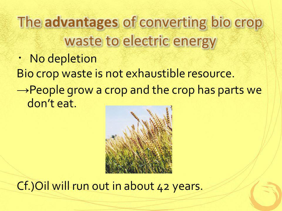 No depletion Bio crop waste is not exhaustible resource.
