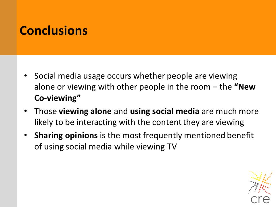 Conclusions Social media usage occurs whether people are viewing alone or viewing with other people in the room – the New Co-viewing Those viewing alo