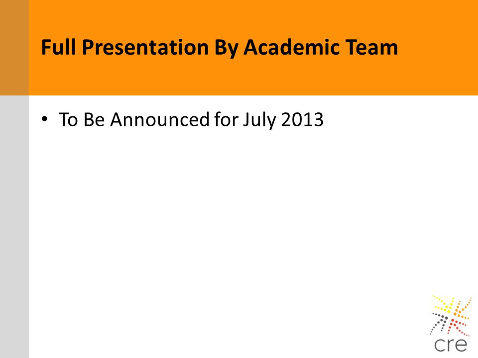 Full Presentation By Academic Team To Be Announced for July 2013