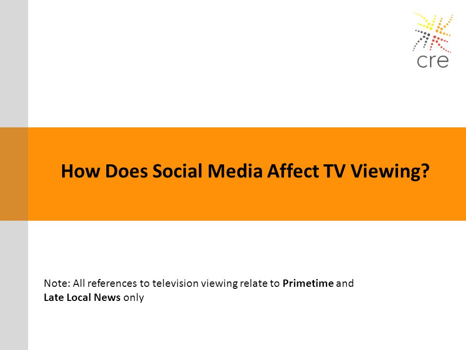 How Does Social Media Affect TV Viewing? Note: All references to television viewing relate to Primetime and Late Local News only