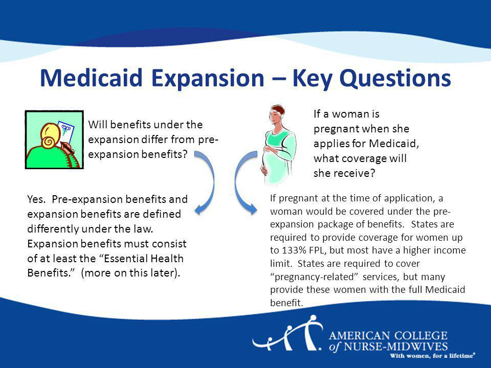 Medicaid Expansion – Key Questions Will benefits under the expansion differ from pre- expansion benefits.
