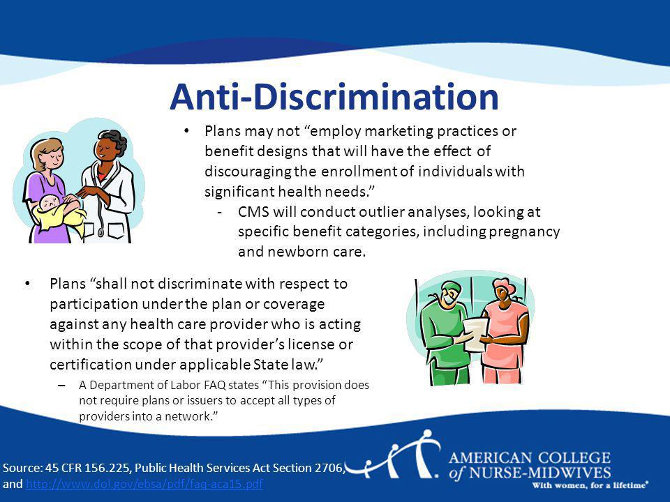 Anti-Discrimination Plans shall not discriminate with respect to participation under the plan or coverage against any health care provider who is acting within the scope of that providers license or certification under applicable State law.