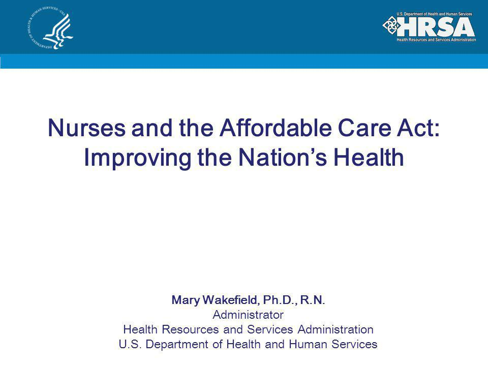 Mary Wakefield, Ph.D., R.N. Administrator Health Resources and Services Administration U.S.