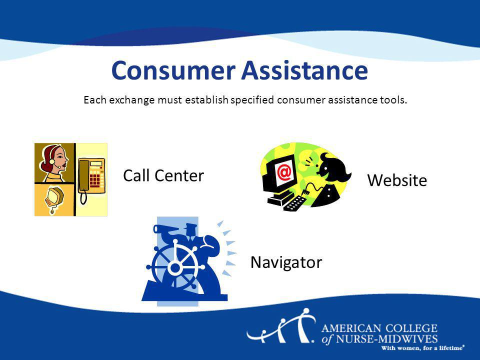 Consumer Assistance Navigator Each exchange must establish specified consumer assistance tools.
