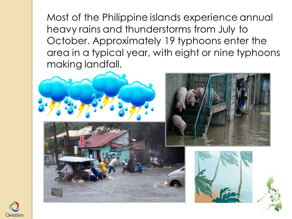 Most of the Philippine islands experience annual heavy rains and thunderstorms from July to October.