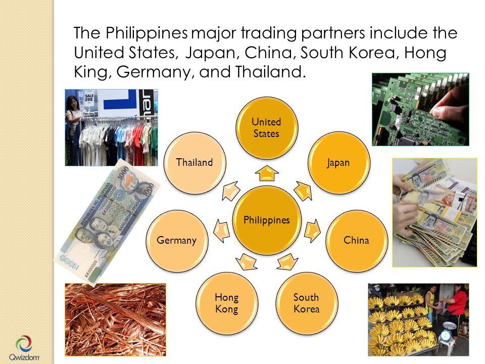 The Philippines major trading partners include the United States, Japan, China, South Korea, Hong King, Germany, and Thailand.
