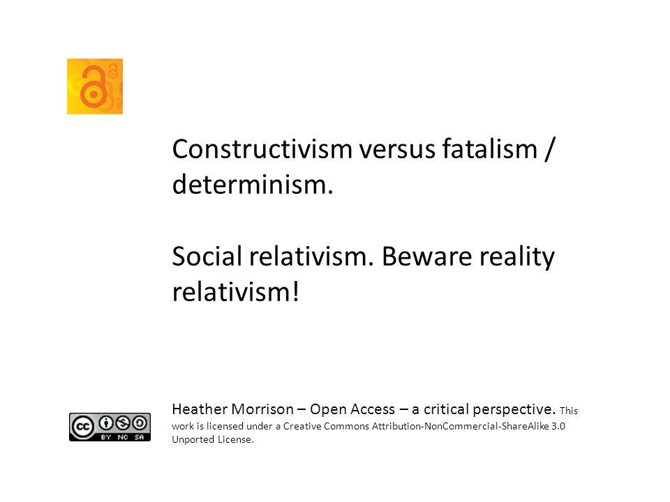 Constructivism versus fatalism / determinism. Social relativism.