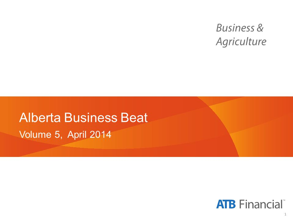 1 Alberta Business Beat Volume 5, April 2014