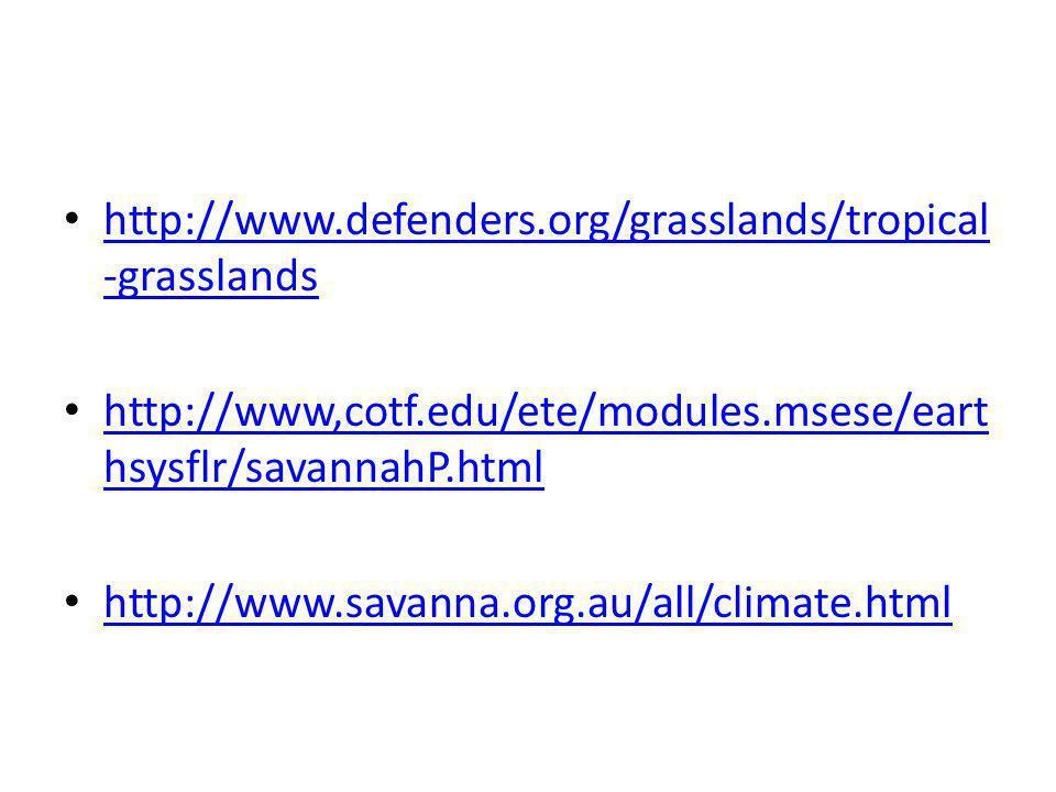 http://www.defenders.org/grasslands/tropical -grasslands http://www.defenders.org/grasslands/tropical -grasslands http://www,cotf.edu/ete/modules.msese/eart hsysflr/savannahP.html http://www,cotf.edu/ete/modules.msese/eart hsysflr/savannahP.html http://www.savanna.org.au/all/climate.html