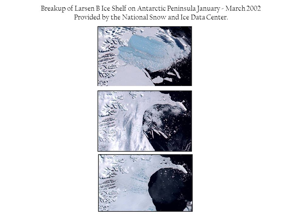 Breakup of Larsen B Ice Shelf on Antarctic Peninsula January - March 2002 Provided by the National Snow and Ice Data Center.